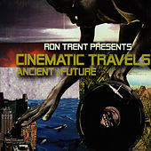 Cinematic Travels (Ancient/ Future) by Ron Trent