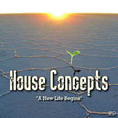A New Life Begins - EP by House Concepts