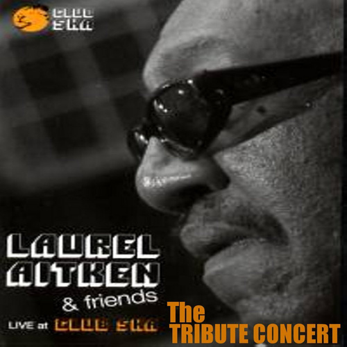 Live at Club Ska: The Laurel Aitken Tribute Concert by Various Artists