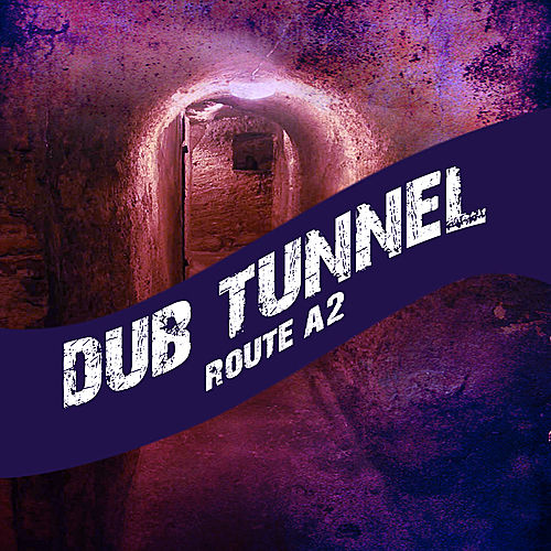 Dub Tunnel Route A2 by Various Artists