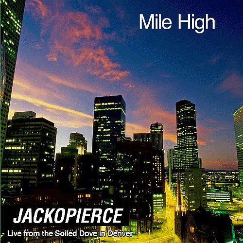 Mile High - Live from the Soiled Dove In Denver by Jackopierce