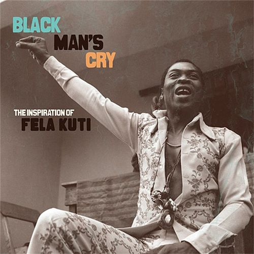 Black Man's Cry: The Influence and Inspiration of Fela Kuti by Various Artists