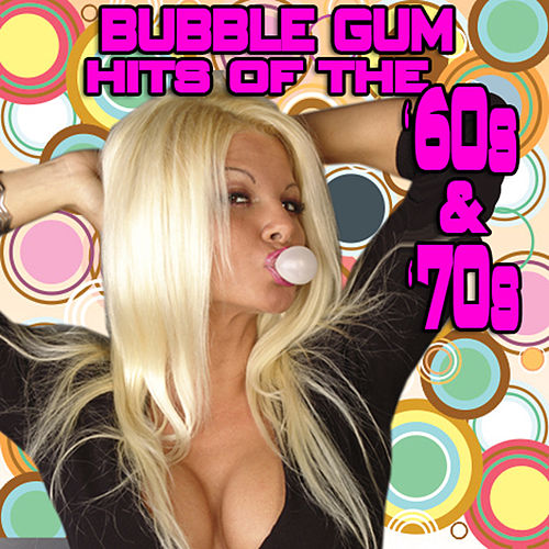 Bubble Gum Hits Of The '60s & '70s (Re-Recorded / Remastered Versions) by Various Artists