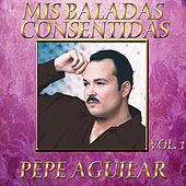 Mis Baladas Consentidas Vol.1 by Pepe Aguilar