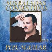 Mis Baladas Consentidas Vol.3 by Pepe Aguilar