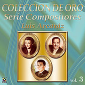 Coleccion de Oro Serie Compositores Luis Arcaraz by Various Artists