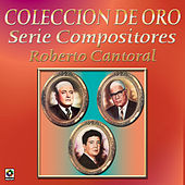 Coleccion de Oro Serie Compositores Roberto Cantoral by Various Artists