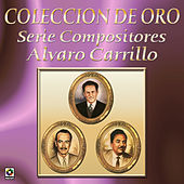 Coleccion de Oro Serie Compositores Alvaro Carrillo by Various Artists