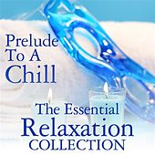 Prelude To A Chill: The Essential Relaxation Collection by Various Artists