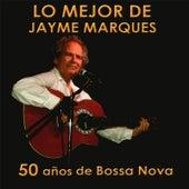 Lo mejor de Jayme Marques. 50 años de Bossa Nova by Jayme Marques