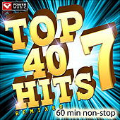 Top 40 Hits Remixed Vol. 7 (60 Minute Non-Stop Workout Mix: 128 BPM) by Various Artists
