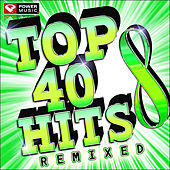 Top 40 Hits Remixes Vol. 8 (60 Minute Workout Mix: 128-132 BPM) by Various Artists
