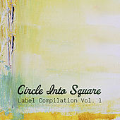 Circle Into Square Label Compilation, Vol. 1 by Various Artists