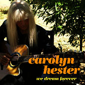 We Dream Forever by Carolyn Hester