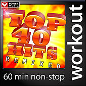 Top 40 Hits Remixed (60 Minute Non-Stop Workout Mix) by Various Artists