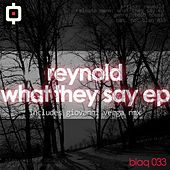 What They Say Ep by Reynold