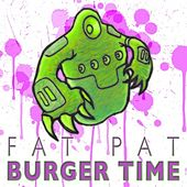 Burger Time by Fat Pat