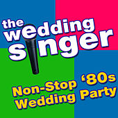 The Wedding Singer - Non-Stop '80s Wedding Party by The Wedding Singer