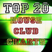 Top 20 House Club Charts by Various Artists
