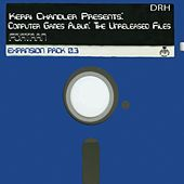 Computer Games the Unreleased Files Expansion Pack 0,3 by Kerri Chandler