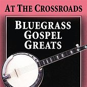 At The Crossroads: Bluegrass Gospel Greats by Various Artists