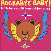 Rockabye Baby! Lullaby Renditions of Journey by Rockabye Baby!
