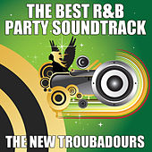 The Best R&B Party Soundtrack by The New Troubadours