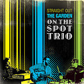 Straight Out The Garden by On The Spot Trio