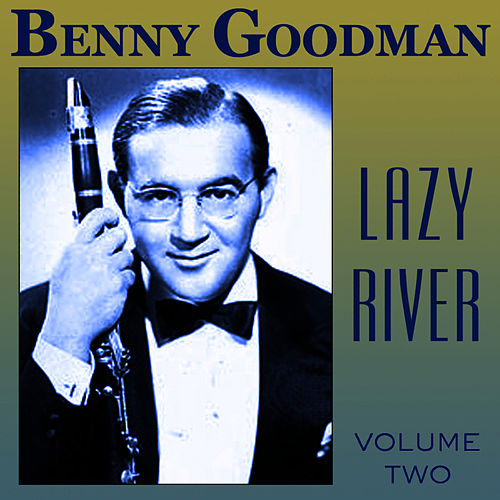 Lazy River Vol 2 by Benny Goodman