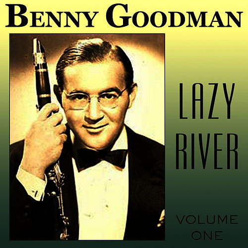 Lazy River Vol 1 by Benny Goodman