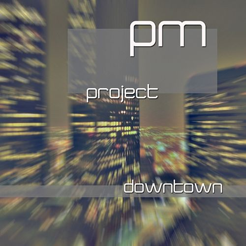 Downtown by P.M. Project