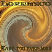 Have You Ever Look by Lorensco