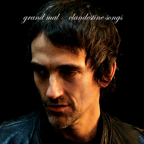 Clandestine Songs by Grand Mal