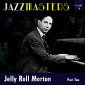 Jazzmasters Vol 5 - Jelly Roll Morton - Part 2 by Jelly Roll Morton