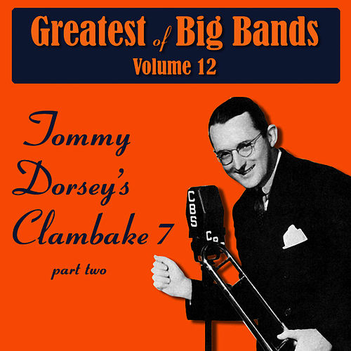Greatest Of Big Bands Vol 12 - Tommy Dorsey's Clambake 7 - Part 2 by Tommy Dorsey