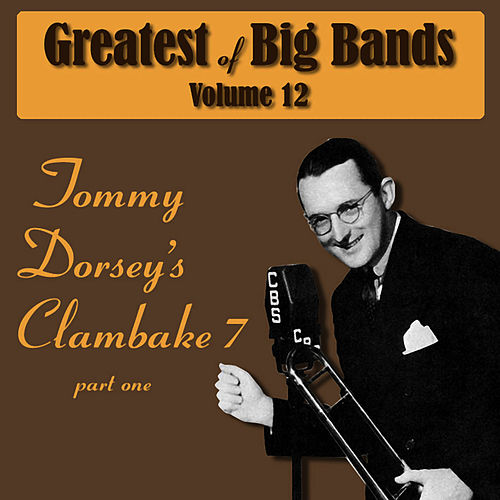 Greatest Of Big Bands Vol 12 - Tommy Dorsey's Clambake 7 - Part 1 by Tommy Dorsey