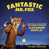 Fantastic Mr. Fox - Additional Music From The Original Score By Alexandre Desplat - The Abbey Road Mixes by Alexandre Desplat