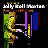 Cannon Ball Blues (The Best Of) by Jelly Roll Morton