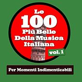 Le 100 Più Belle Della Musica Italiana Vol.1 (Per Momenti Indimenticabili) by Various Artists