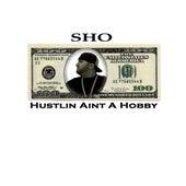 Hustlin Aint A Hobby by Sho.