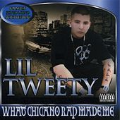 What Chicano Rap Made Me by Lil' Tweety