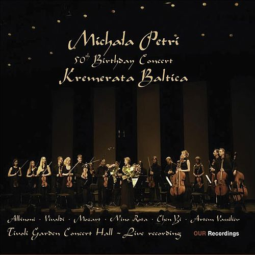 Petri, Michala: 50th Birthday Concert With Kremerata Baltica - Albinoni, T. / Chen, Yi / Mozart, W.A. / Rota, N. / Vassiliev, A. / Vivaldi, A. by Various Artists
