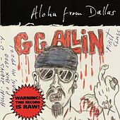 Aloha from Dallas by G.G. Allin