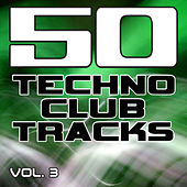 50 Techno Club Tracks Vol. 3 - Best of Techno, Electro House, Trance & Hands Up by Various Artists