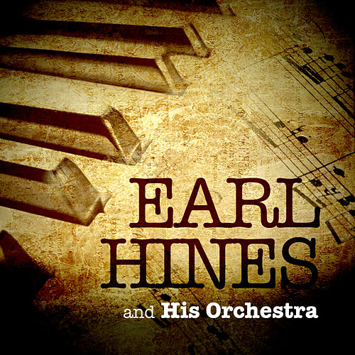 Earl Hines & His Orchestra by Earl Fatha Hines