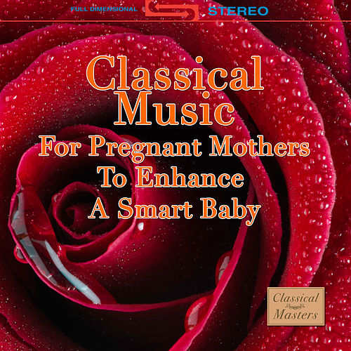 Classical Music For Pregnant Mothers To Enhance A Smart Baby by Various Artists