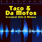 Greatest Hits & More by Taco & Da Mofos