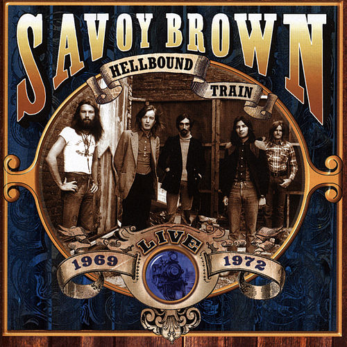Hellbound Train - Live! 1969-1972 by Savoy Brown