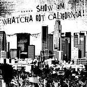 .....Show 'Em Watcha Got California! by Various Artists