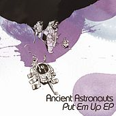 Put Em Up EP by Ancient Astronauts